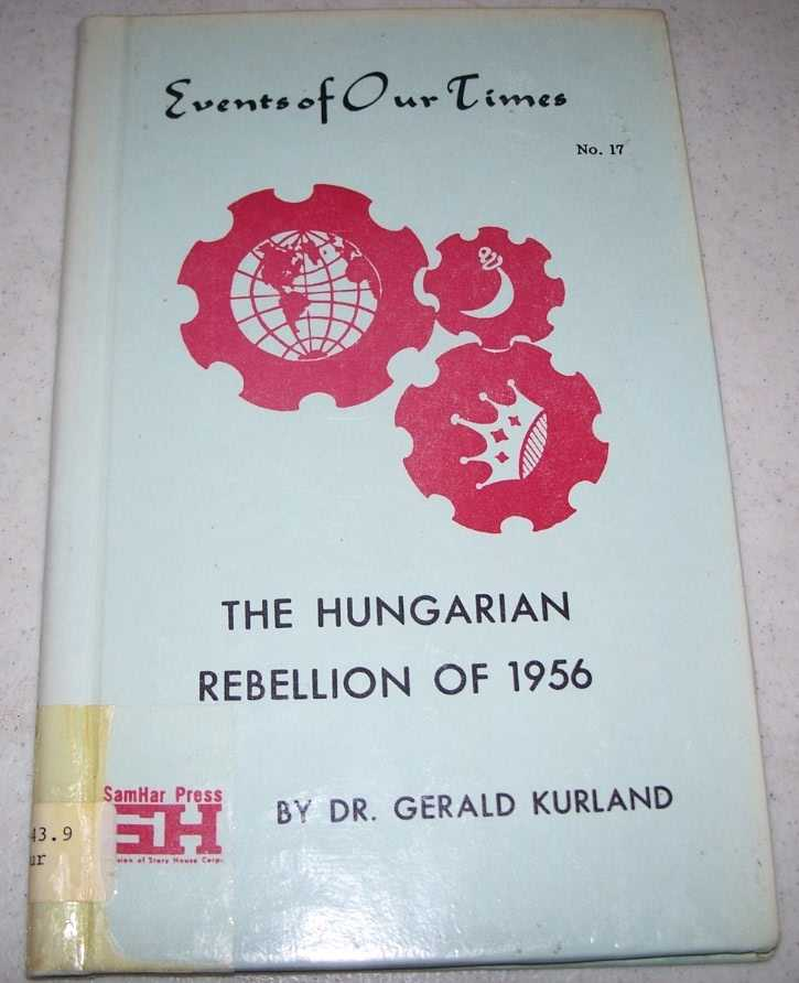 The Hungarian Rebellion of 1956 (Events of Our Times #17), Kurland, Dr. Gerald