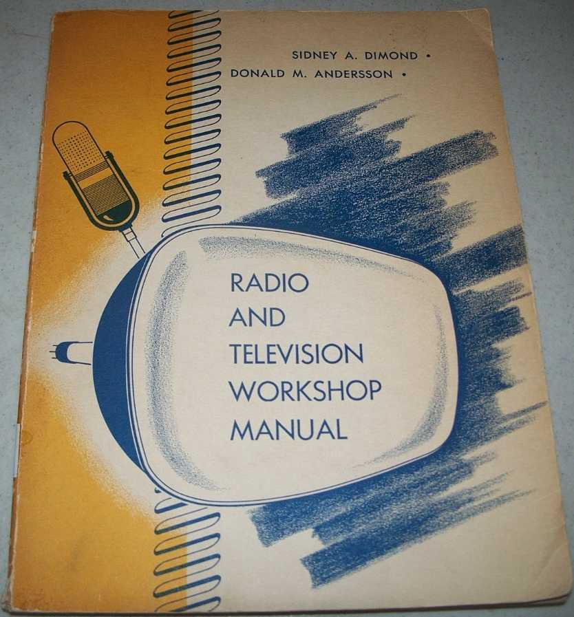 Radio and Television Workshop Manual: A Practical Guide to Creative Radio and Television, Dimond, Sidney A. and Andersson, Donald M.