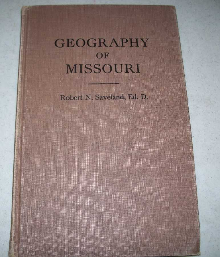 Geography of Missouri: A Story of the People and the Regions of the Show Me State, Saveland, Robert N.