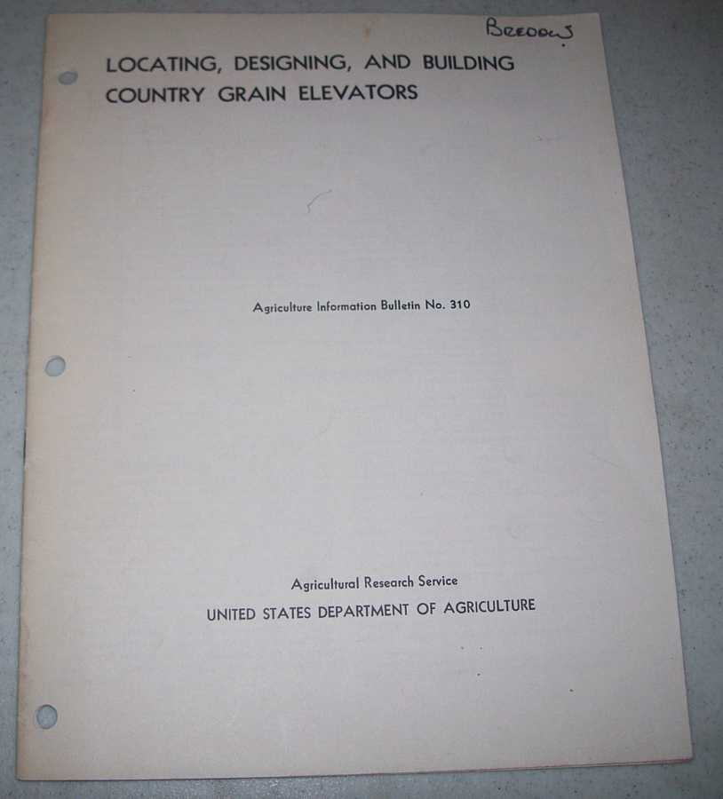 Locating, Designing, and Building Country Grain Elevators (Agriculture Information Bulletin No. 310), N/A