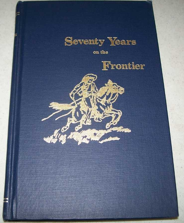 Seventy Years on the Frontier: Alexander Majors' Memoirs of a Lifetime on the Border, Majors, Alexander; Ingraham, Colonel Prentiss (ed.)