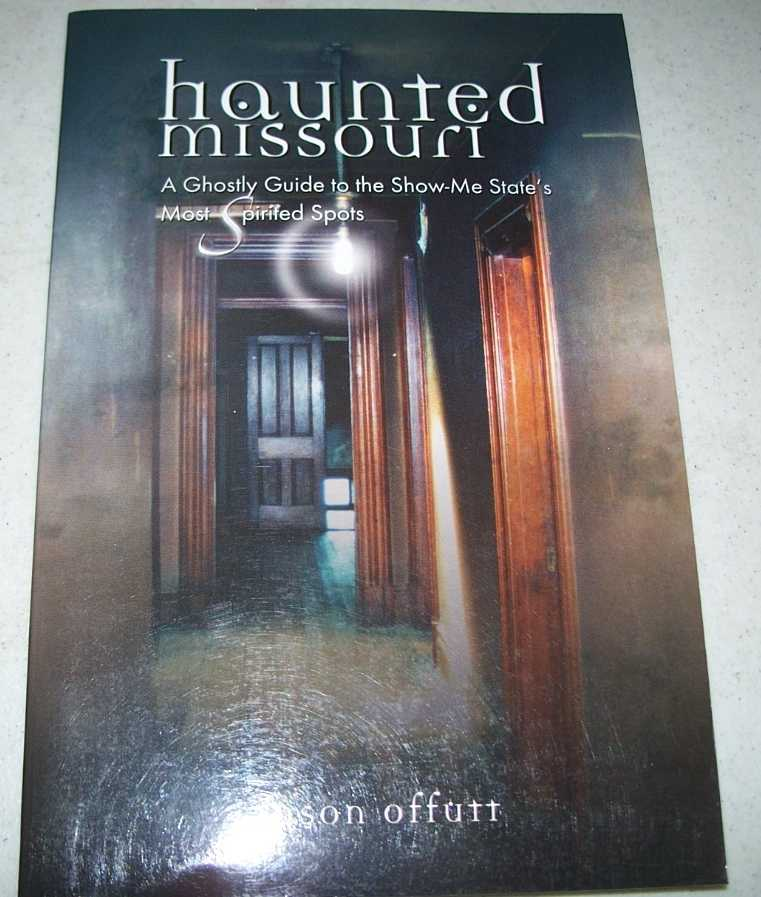 Haunted Missouri: A Ghostly Guide to the Show-Me State's Most Spirited Spots, Offutt, Jason