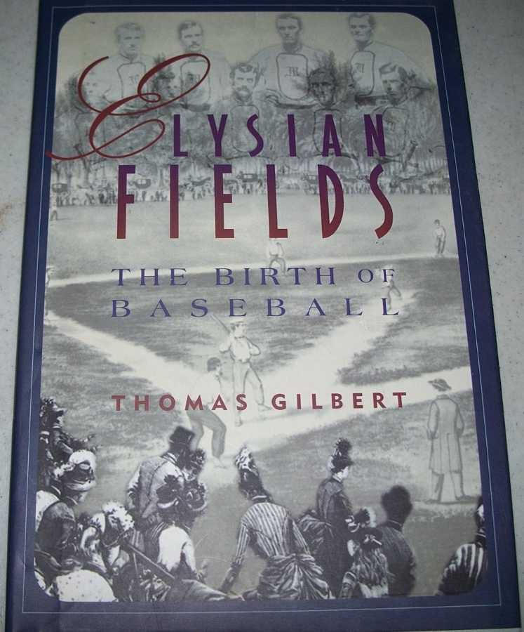 Elysian Fields: The Birth of Baseball (The American Game series), Gilbert, Thomas