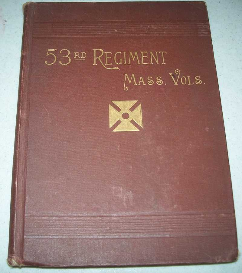 The Fifty-Third Regiment Massachusetts Volunteers, Comprising Also a History of the Siege of Port Hudson, Willis, Henry A.