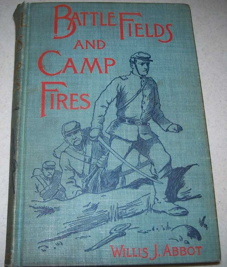 Battle Fields and Camp Fires: A Narrative of the Principal Military Operations of the Civil War from the Removal of McClellan to the Accession of Grant 1862-1863, Abbot, Willis J.