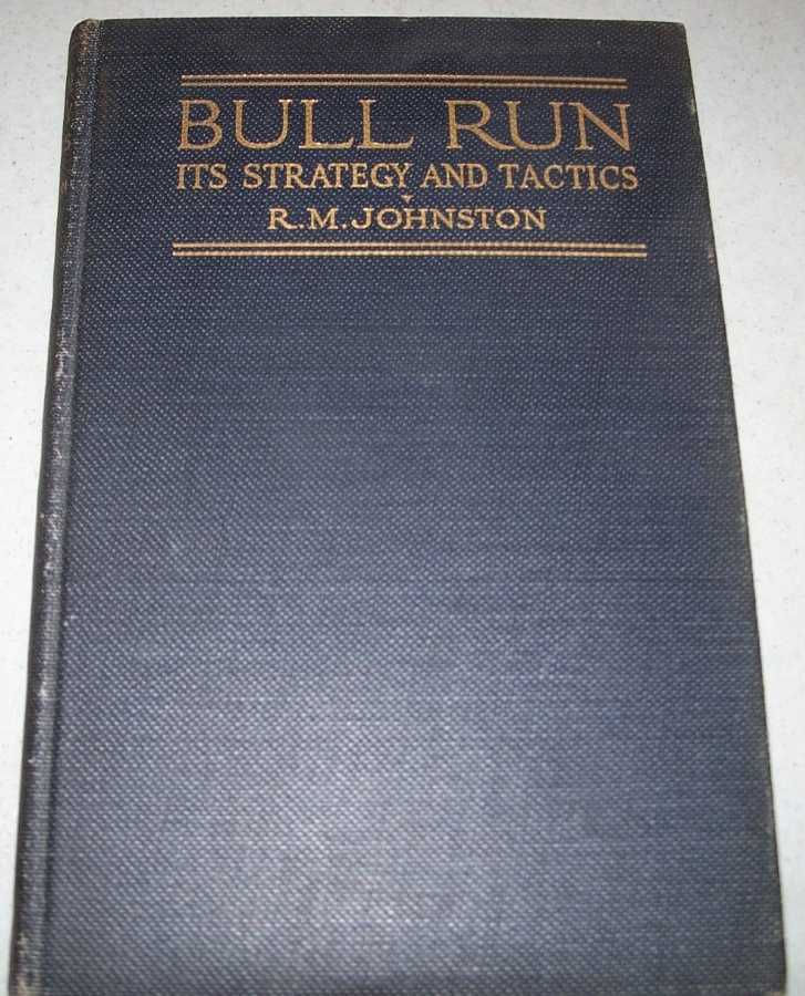 Bull Run: Its Strategy and Tactics, Johnston, R.M.