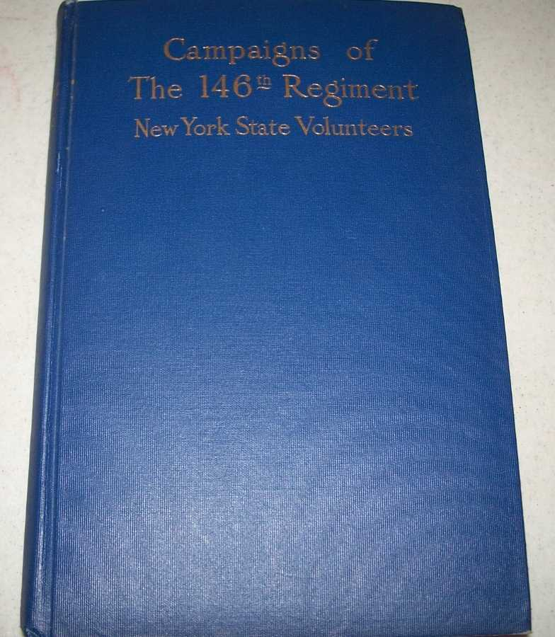 Campaigns of the One Hundred and Forty-Sixth Regiment New York State Volunteers, Also Known as Halleck's Infantry, the Fifth Oneida and Garrard's Tigers  (146th), Brainard, Mary Genevie Green