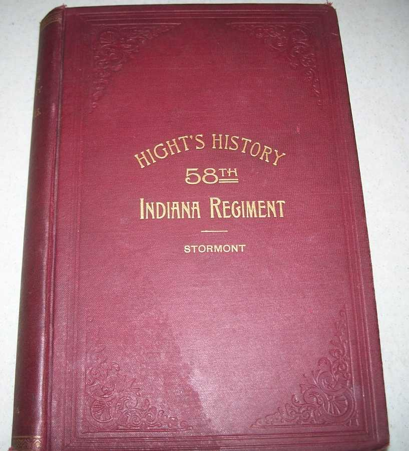 History of the Fifty-Eighth Regiment of Indiana Volunteer Infantry: Its Organization, Campaigns and Battles from 1861 to 1865, Hight, Chaplain John J.; Stormont, Gilbert R.