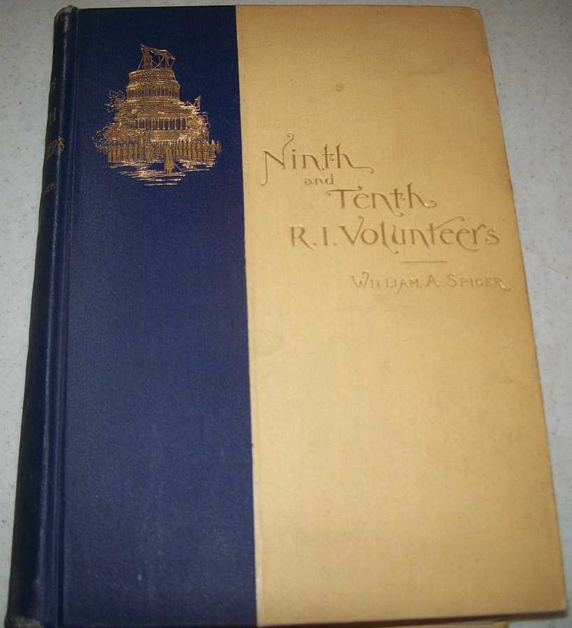 History of the Ninth and Tenth Regiments Rhode Island Volunteers and the Tenth Rhode Island Battery in the Union Army in 1862, Spicer, William A.