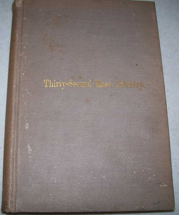 The Story of the Thirty-Second Regiment Massachusetts Infantry: Whence It Came, Where It Went, What It Saw, and What It Did, Parker, Colonel Francis J.