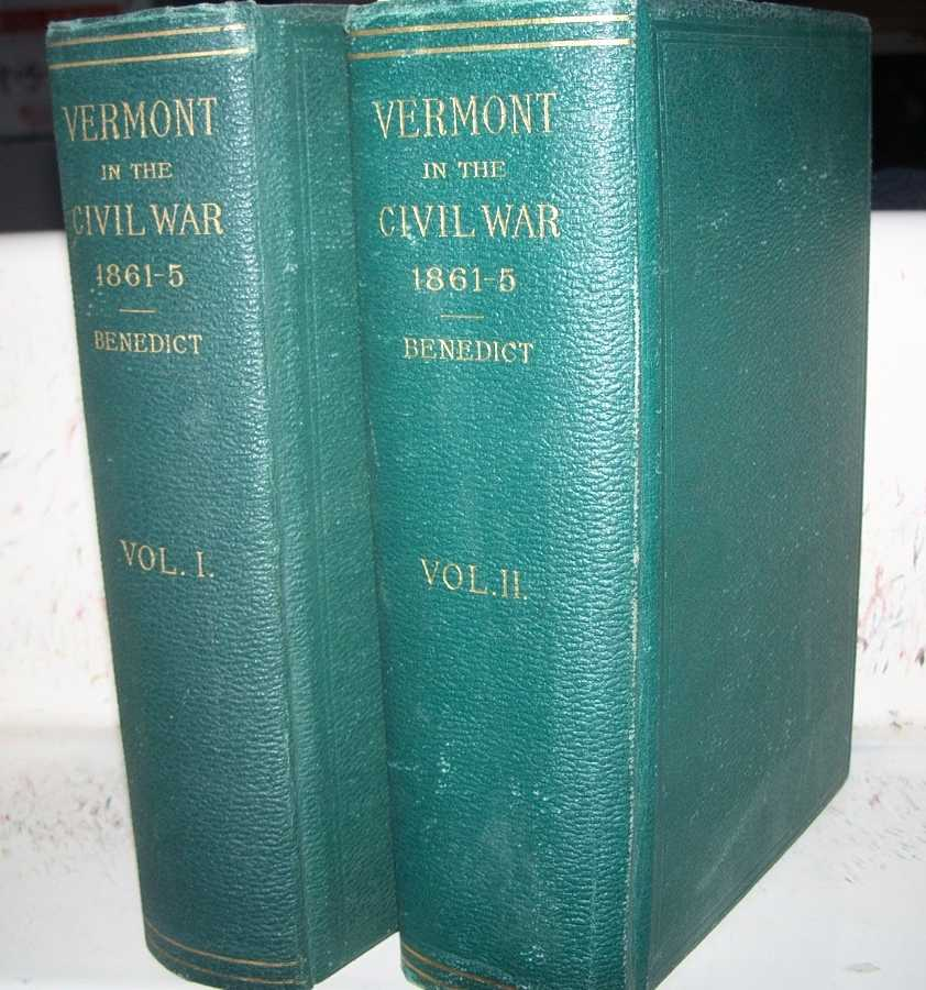 Vermont in the Civil War: A History of the Part Taken by the Vermont Soldiers and Sailors in the War for the Union 1861-1865 in Two Volumes, Benedict, G.G.