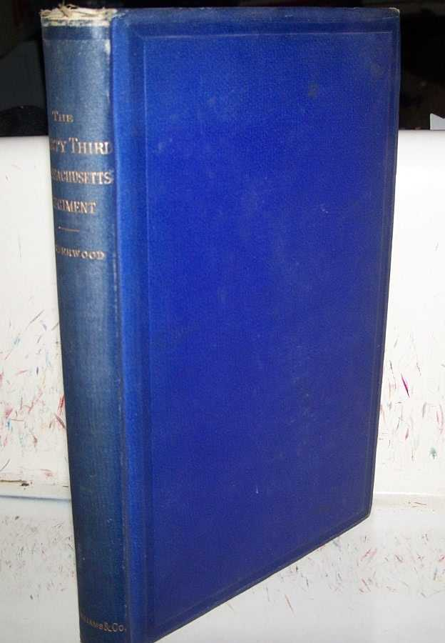 The Three Years' Service of the Thirty-Third Massachusetts Infantry Regiment 1862-1865 and the Campaigns and Battles of Chancellorsville, Beverley's Ford, Gettysburg, Wauhatchie, Chattanooga, Atlanta, the March to the Sea and Through the Carolinas in Which it Took Part, Underwood, Adin B.