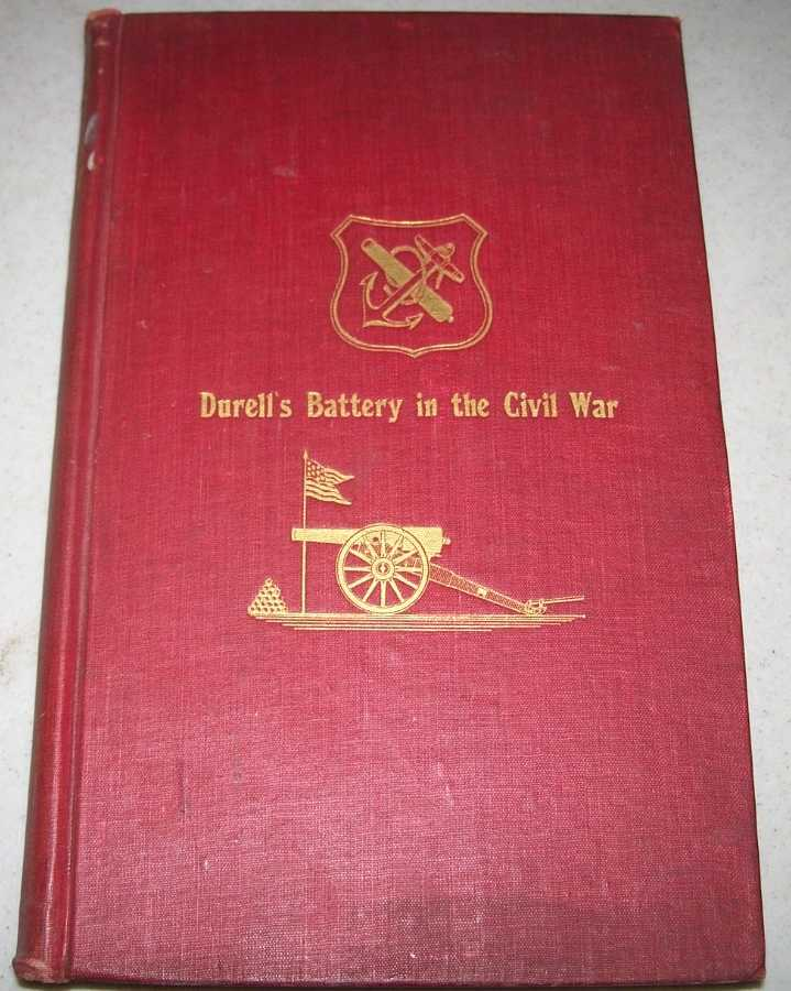 Durell's Battery in the Civil War (Independent Battery D, Pennsylvania Volunteer Artillery): A Narrative of the Campaigns and Battles of Berks and Bucks Counties' Artillerists in the War of the Rebellion, from the Battery's Organization, September 24, 1861 to its Muster Out of Service, June 13, 1865, Cuffel, Lt. Charles A.