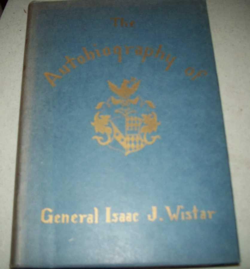 Autobiography of Isaac Jones Wistar 1827-1905: Half a Century in War and Peace, Wistar, Isaac Jones