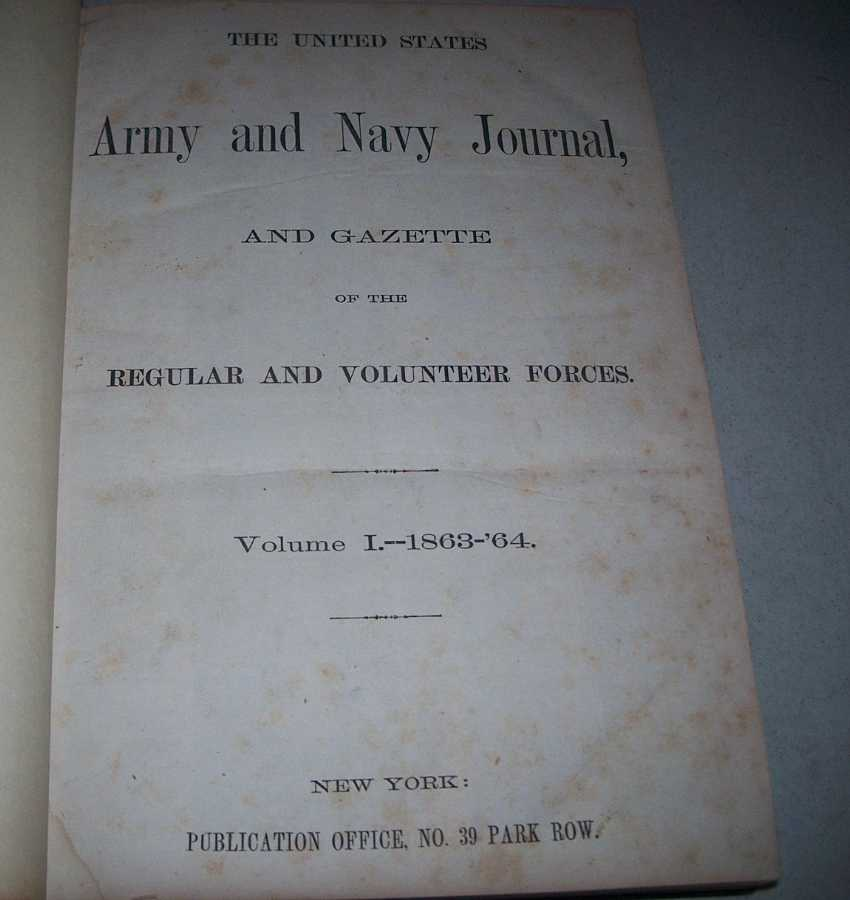 The United States Army and Navy Journal and Gazette of the Regular and Volunteer Forces Volume I 1863-1864, N/A