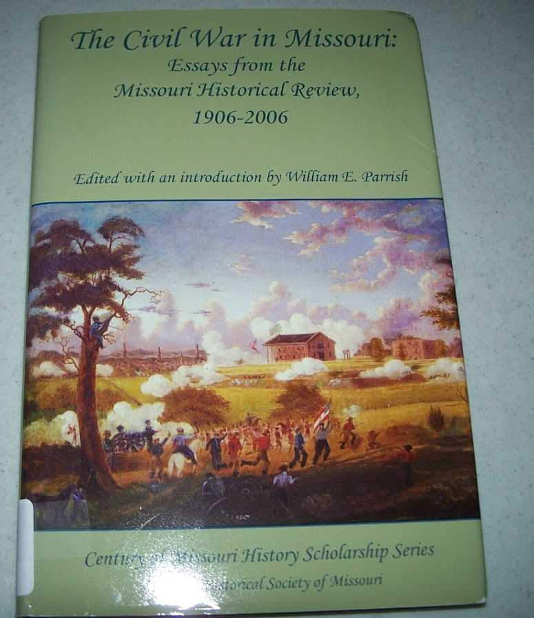 The Civil War in Missouri: Essays from the Missouri Historical Review 1906-2006 (Century of Missouri History Scholarship Series), Parrish, William E. (ed.)