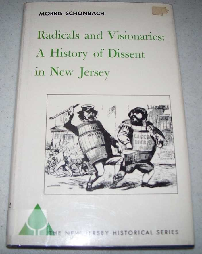 Radicals and Visionaries: A History of Dissent in New Jersey (The New Jersey Historical Series Volume 12), Schonbach, Morris