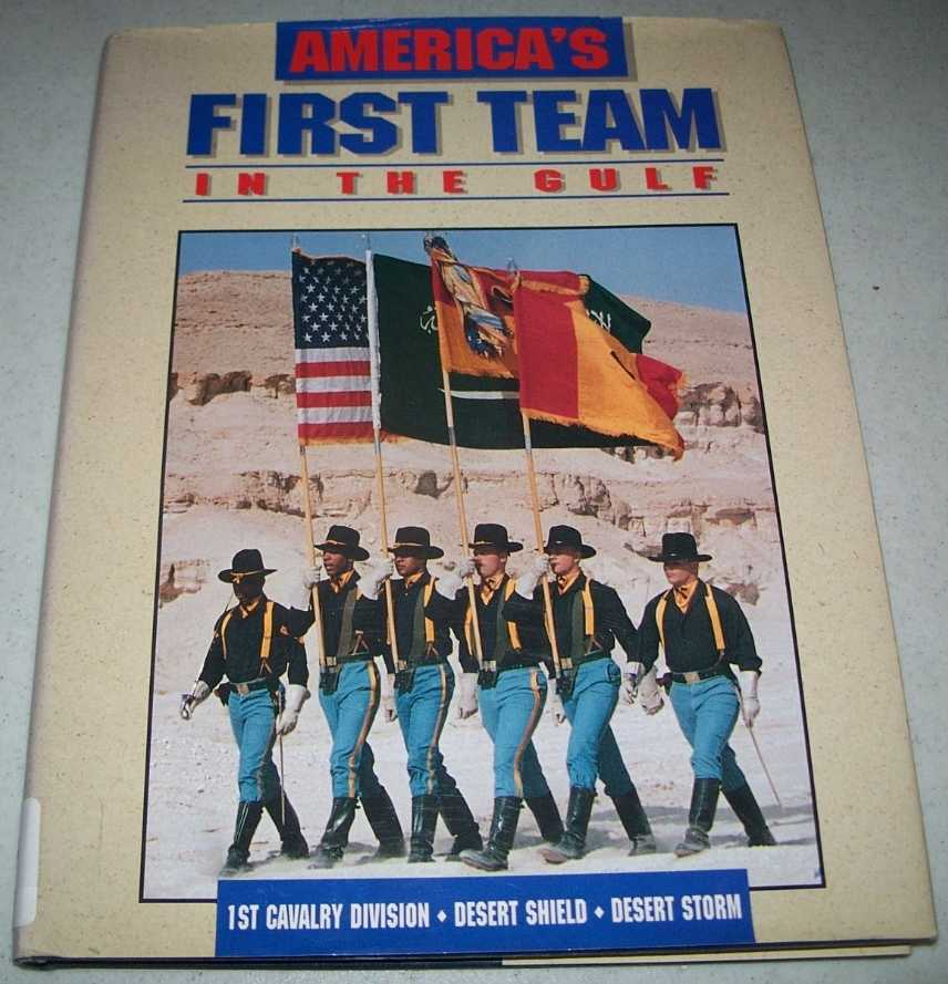 America's First Team in the Gulf: 1st Cavalry Division, Desert Shield, Desert Storm, Phillips, Jeffrey E. and Gregory, Robyn M.