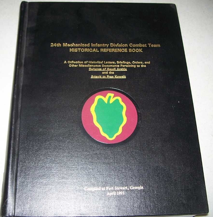 24th Mechanized Infantry Division Combat Team, Historical Reference Book: A Collection of Historical Letters, Briefings, Orders and Other Miscellaneous Documents Pertaining to the Defense of Saudi Arabia and the Attack to Free Kuwait, N/A