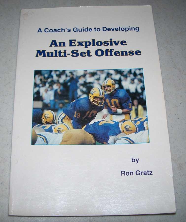 A Coach's Guide to Developing an Explosive Multi-Set Offense, Gratz, Ron