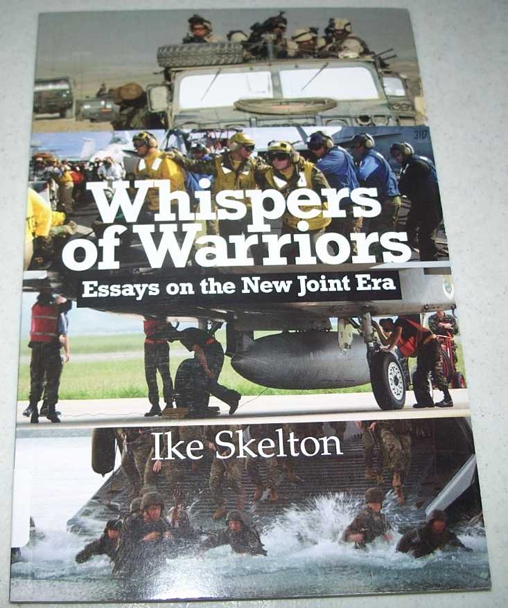 Whispers of Warriors: Essays on the New Joint Era, Skelton, Ike