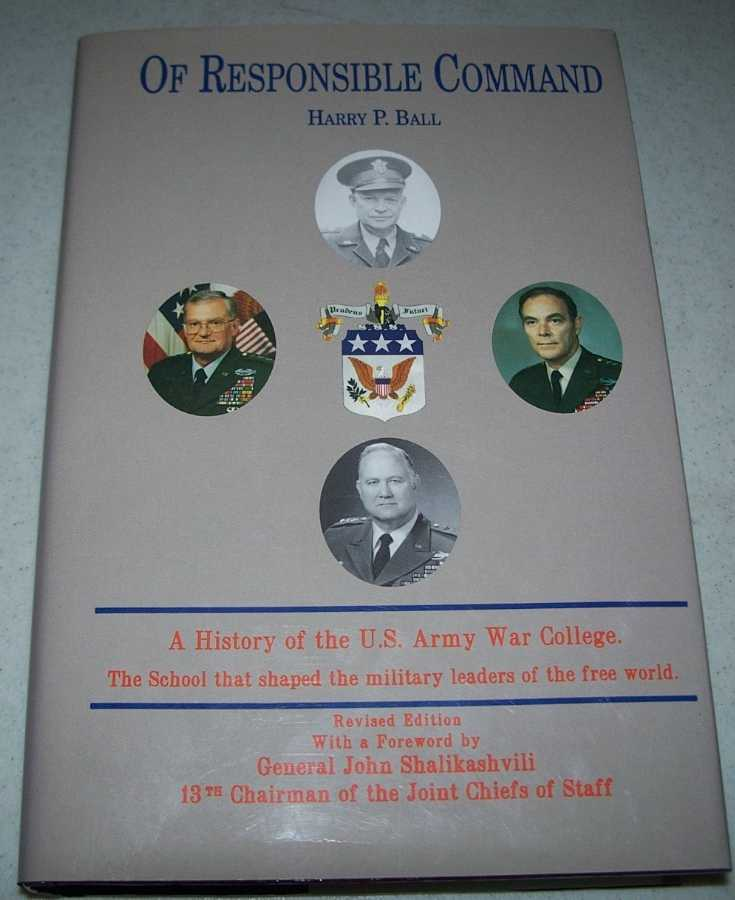 Of Responsible Command: A History of the U.S. Army War College, Ball, Harry P.