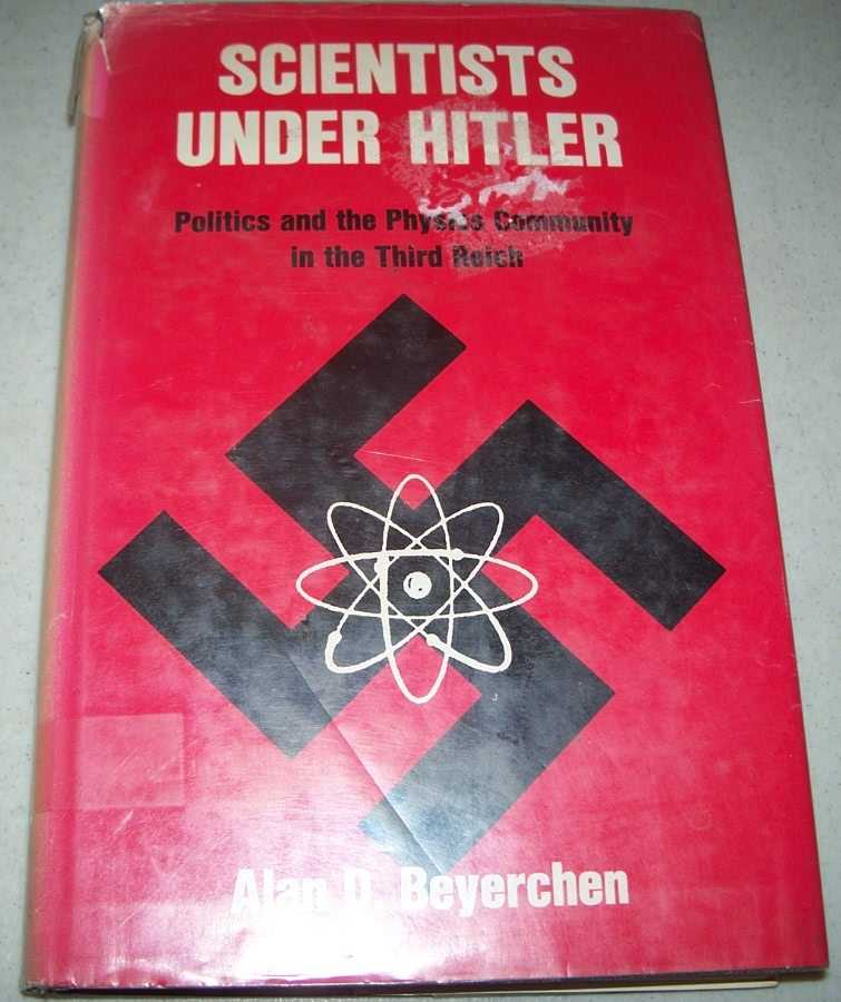 Scientists Under Hitler: Politics and the Physics Community in the Third Reich, Beyerchen, Alan D.