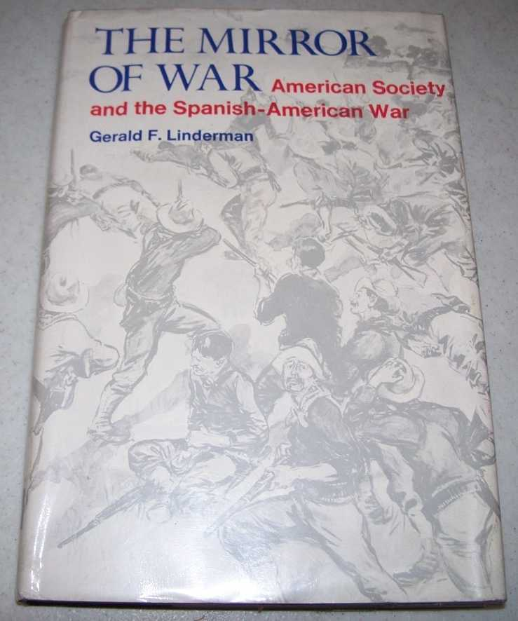 The Mirror of War: American Society and the Spanish American War, Linderman, Gerald F.