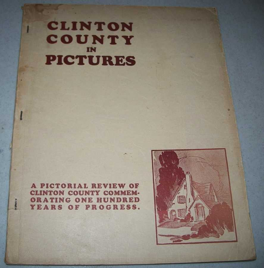 Clinton County in Pictures: A Pictorial Review of Clinton County (Missouri) Commemorating One Hundred Years of Progress, Fisher, E.L.