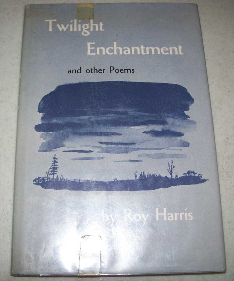 Twilight and Enchantment and Other Poems, Harris, Roy