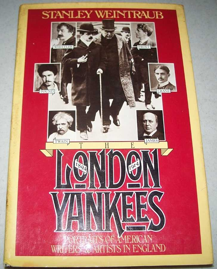 The London Yankees: Portraits of American Writers and Artists in England 1894-1914, Weintraub, Stanley