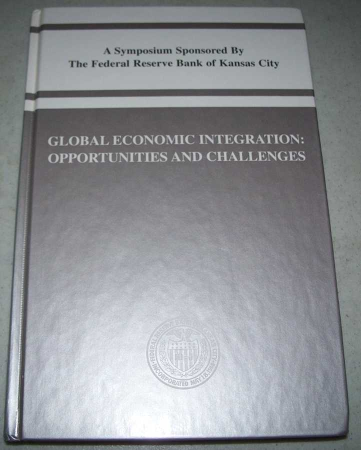 Global Economic Integration: Opportunities and Challenges (A Symposium Sponsored by The Federal Reserve Bank of Kansas City, Jackson Hole, Wyoming, 2000), N/A