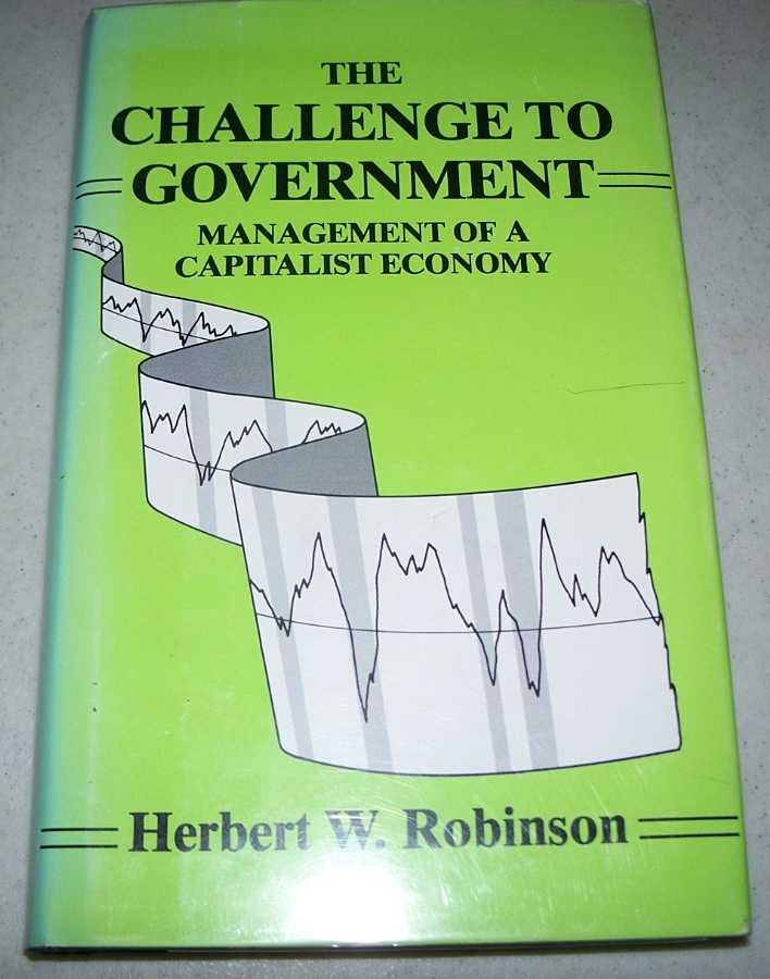 The Challenge to Government: Management of a Capitalist Economy, Robinson, Herbert W.