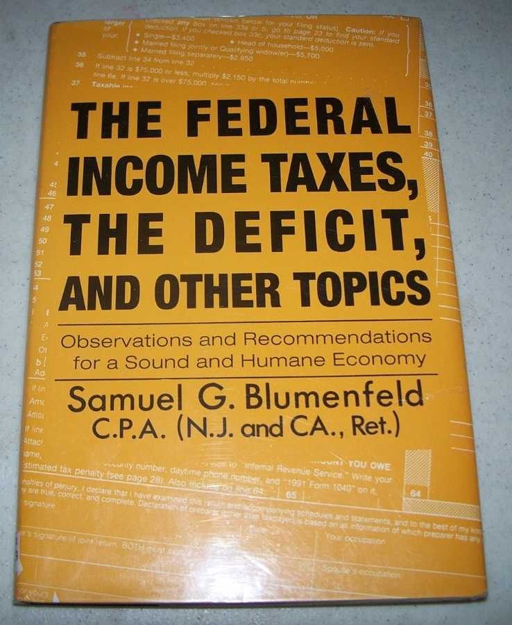 The Federal Income Taxes, the Deficit, and Other Topics: Observations and Recommendations for a Sound and Humane Economy, Blumenfeld, Samuel G.