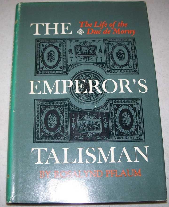 The Emperor's Talisman: The Life of Duc de Morny, Pflaum, Rosalynd