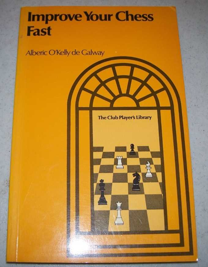 Improve Your Chess Fast (The Club Players Library), O'Kelly de Galway, Alberic