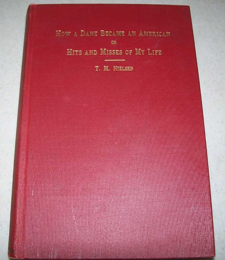 How a Dane Became an American or Hits and Misses of My Life, Nielsen, T.M.