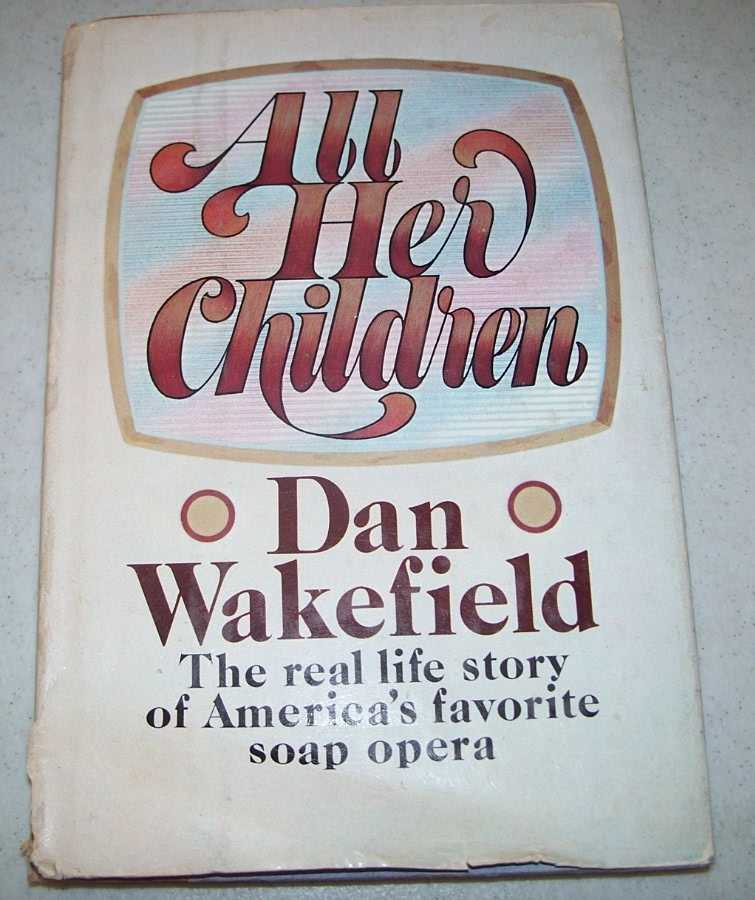 All Her Children: The Real Life Story of America's Favorite Soap Opera, Wakefield, Dan