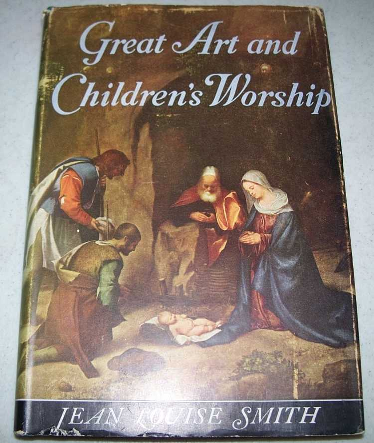 Great Art and Children's Worship, with 24 Examples of Programs Interpreting Art Masterpieces in the Church School, Smith, Jean Louise