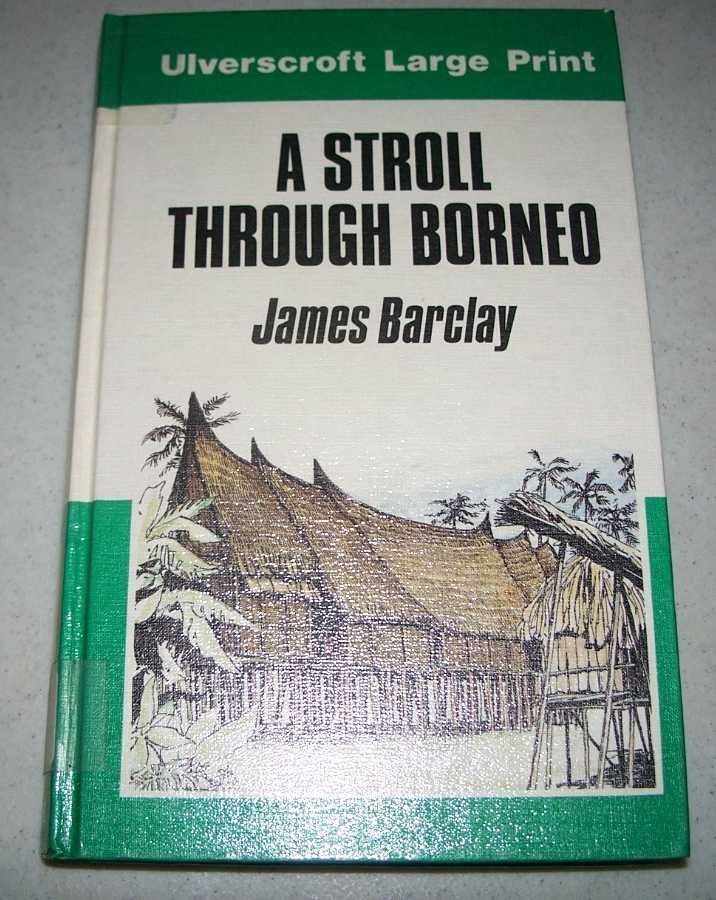 A Stroll Through Borneo (Large Print Edition), Barclay, James