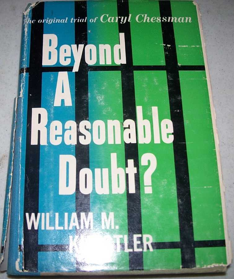 Beyond a Reasonable Doubt? The Original Trial of Caryl Chessman, Kunstler, William M.