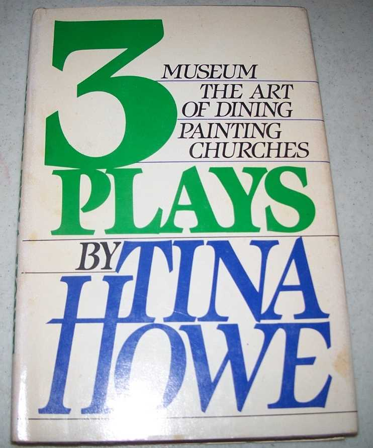 3 Plays: Museum; the Art of Dining; Painting Churches, Howe, Tina