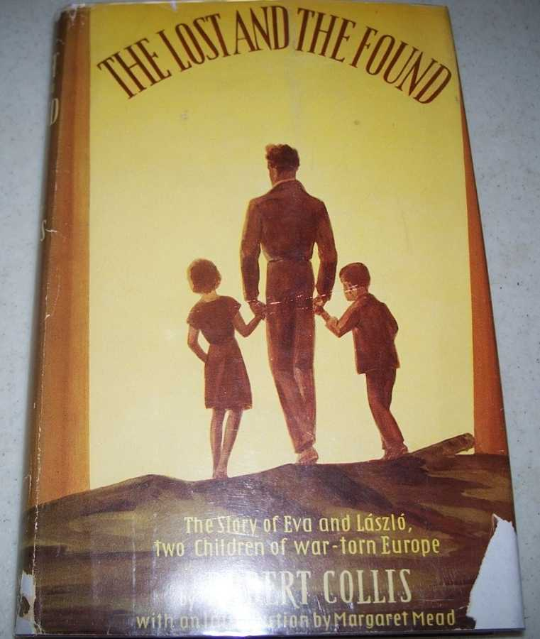 The Lost and the Found: The Story of Eva and Laszlo, Two Children of War Torn Europe, Collis, Robert