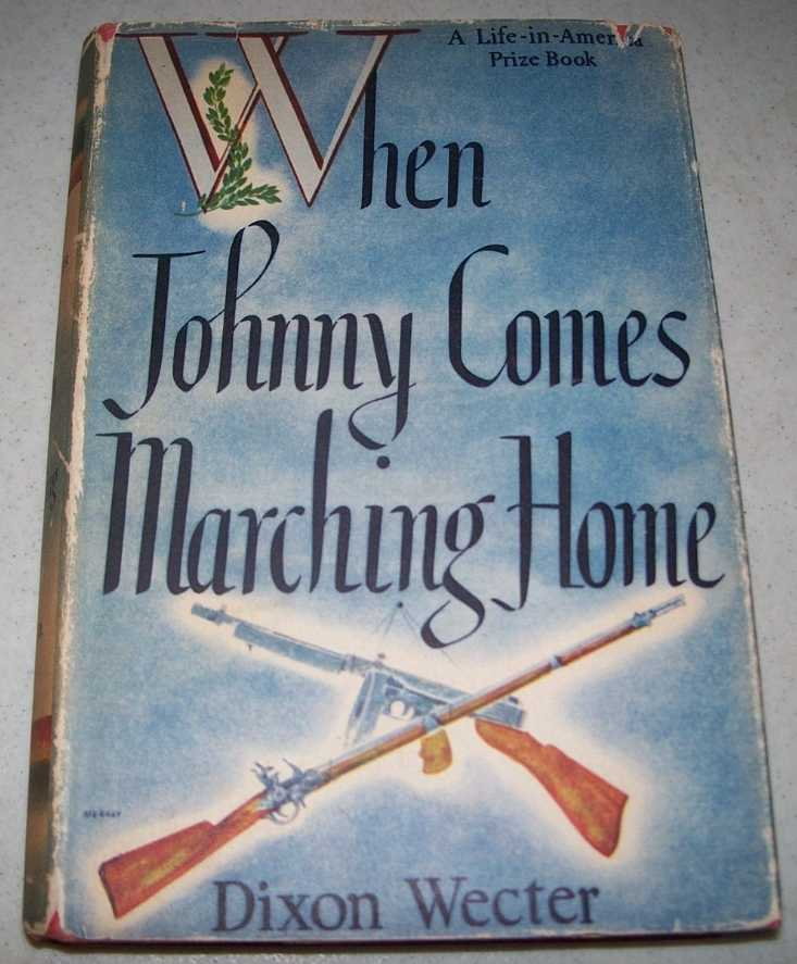When Johnny Comes Marching Home: A Life in America Prize Book, Wecter, Dixon