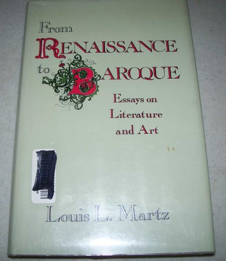 From Renaissance to Baroque: Essays on Literature and Art, Martz, Louis L.