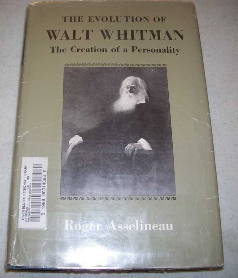 The Evolution of Walt Whitman: The Creation of a Personality, Asselineau, Roger