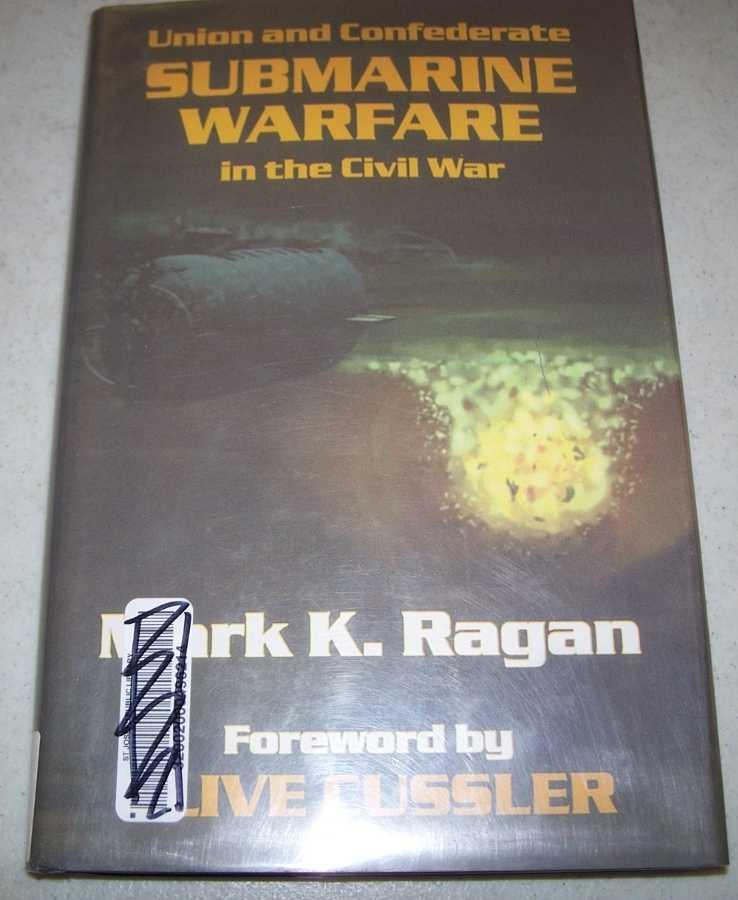 Union and Confederate Submarine Warfare in the Civil War, Ragan, Mark K.