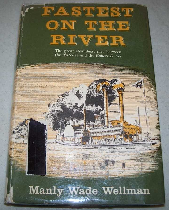 Fastest on the River: The Great Race Between the Natchez and the Robert E. Lee, Wellman, Manly Wade