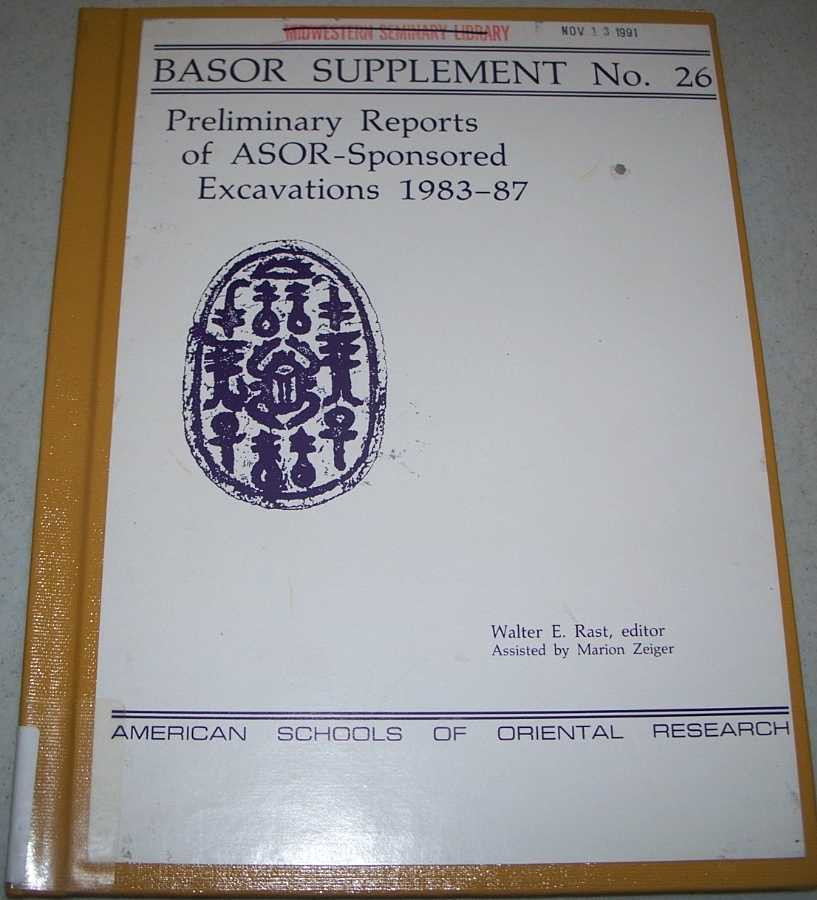 Preliminary Reports of ASOR-Sponsored Excavations 1983-87 (Bulletin of the American Schools of Oriental Research Supplement No. 26), Rast, Walter E.; Zeiger, Marion