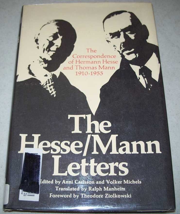 The Hesse/Mann Letters: The Correspondence of Hermann Hesse and Thomas Mann 1910-1955, Hesse, Hermann and Mann, Thomas; Carlsson, Anni and Michels, Volker (ed.)